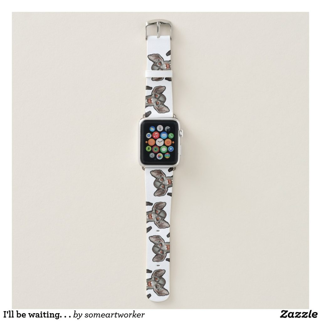 I'll be waiting. . . Apple Watch Band by someartworker on Zazzle