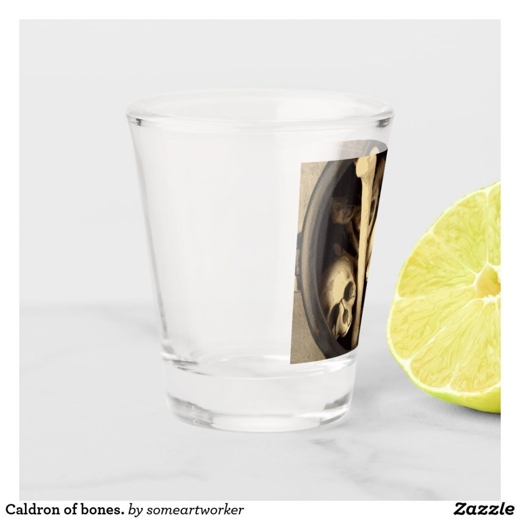 Caldron of bones. Shot glass left on Zazzle by someartworker