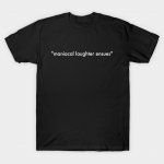 *maniacal laughter ensues* t-shirt by someartworker on Teepublic